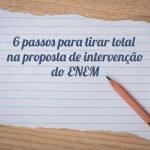 6 passos para tirar total na proposta de intervenção do ENEM